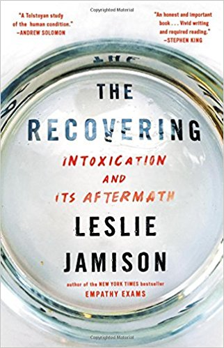Grow Through It: The Recovering: Intoxication and Its Aftermath by Leslie Jamison